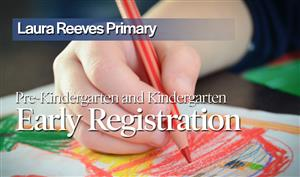 Laura Reeves Primary Early Registration for Pre-K and Kindergarten.